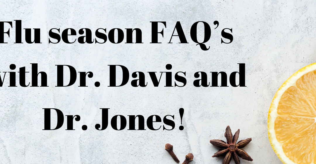 Flu season FAQ's with Dr. Davis and Dr. Jones